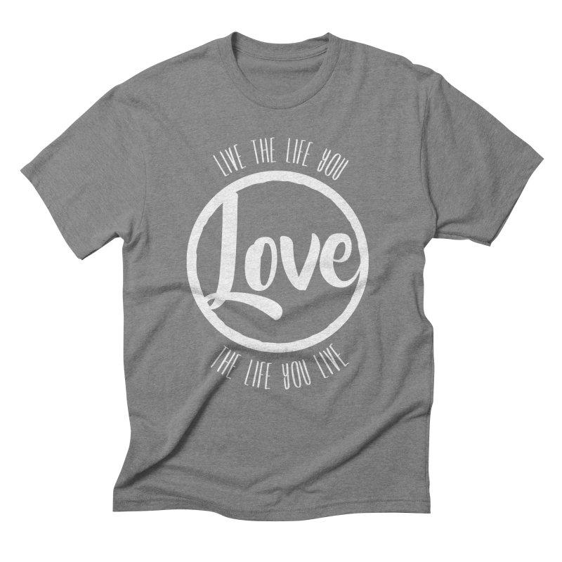 Love is Life Men's Triblend T-shirt by donvagabond's Artist Shop
