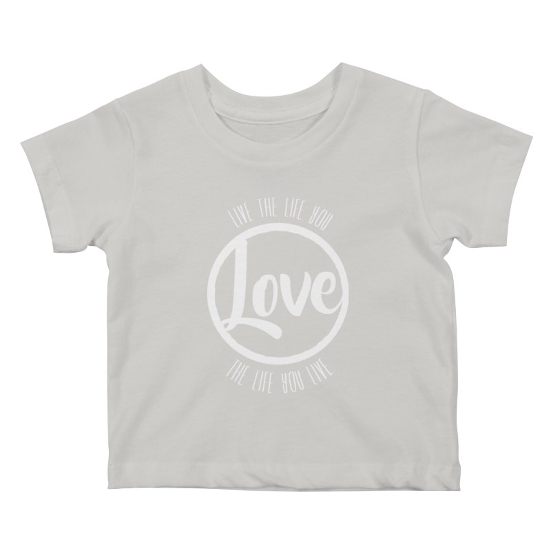 Love is Life Kids Baby T-Shirt by donvagabond's Artist Shop