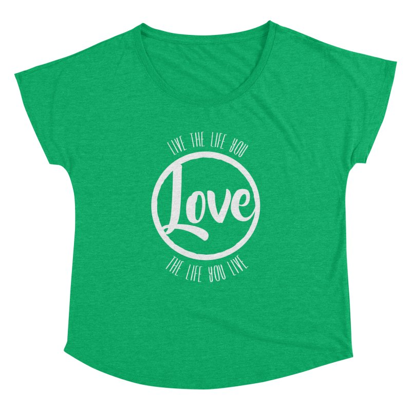 Love is Life Women's Dolman by donvagabond's Artist Shop