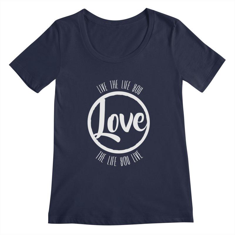 Love is Life Women's Scoopneck by donvagabond's Artist Shop
