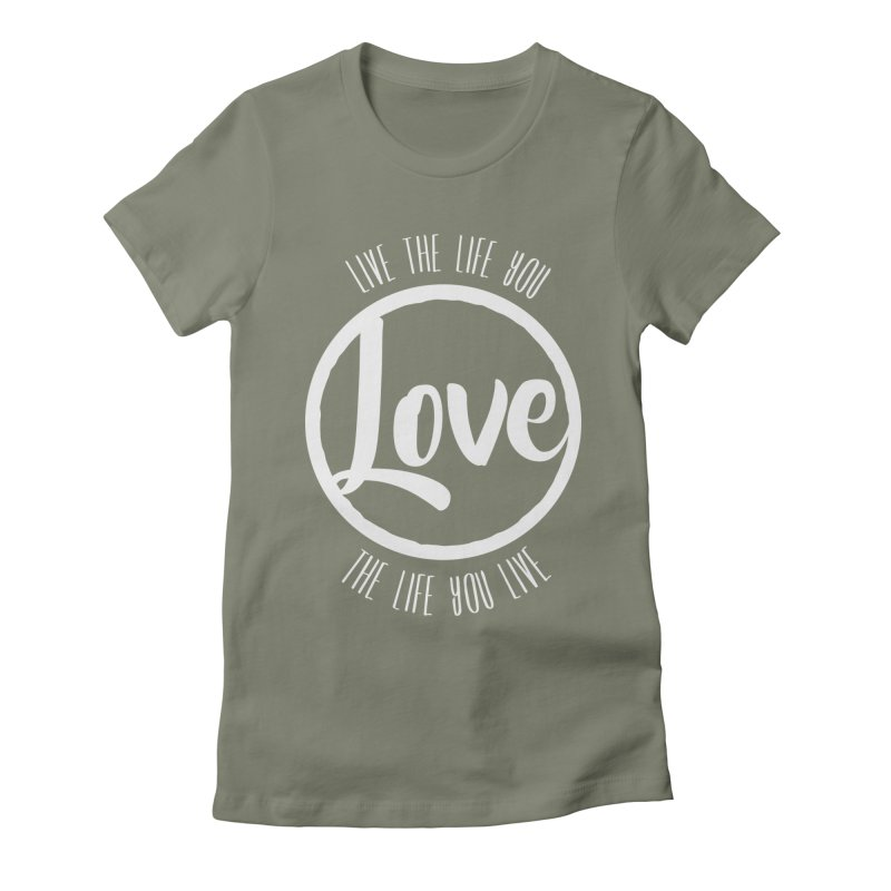 Love is Life Women's Fitted T-Shirt by donvagabond's Artist Shop
