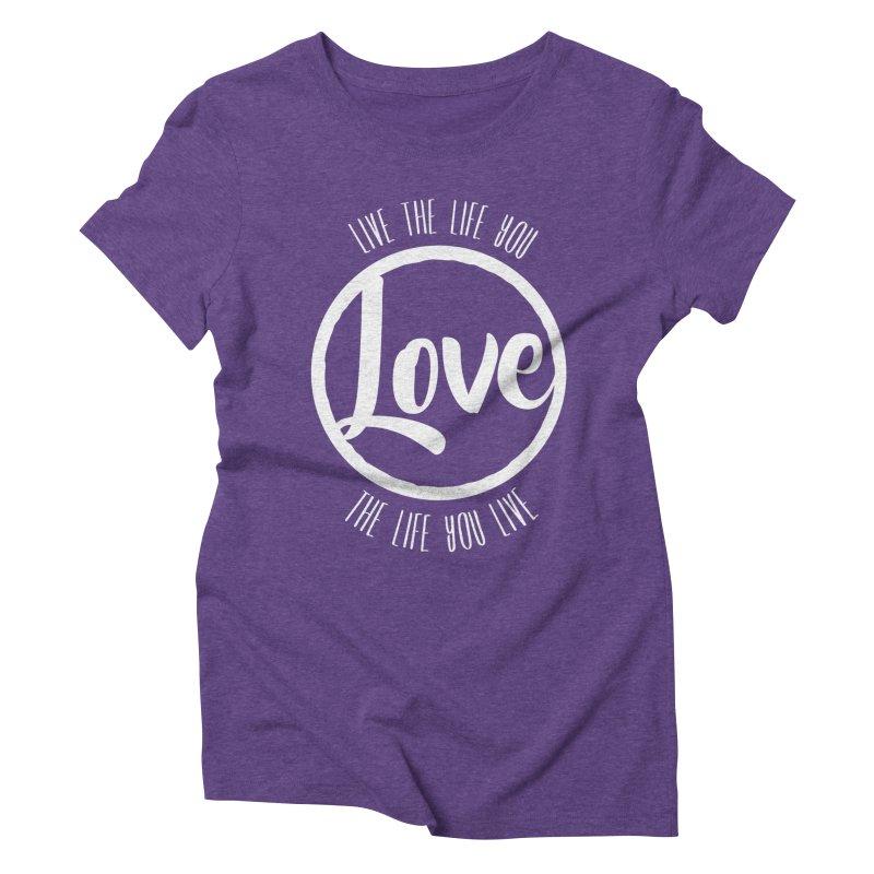 Love is Life Women's Triblend T-shirt by donvagabond's Artist Shop