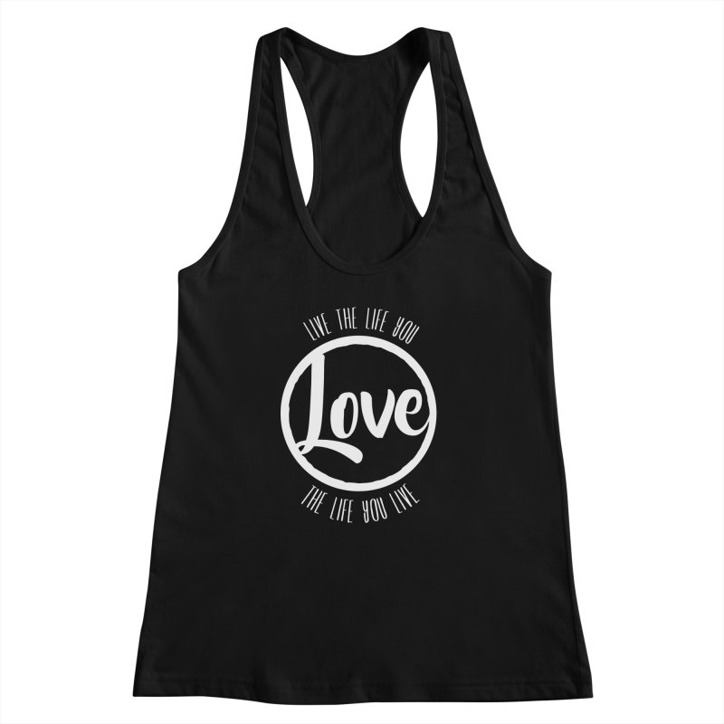 Love is Life Women's Racerback Tank by donvagabond's Artist Shop