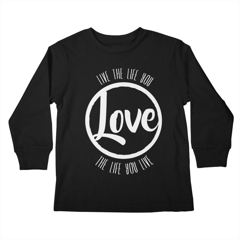 Love is Life Kids Longsleeve T-Shirt by donvagabond's Artist Shop