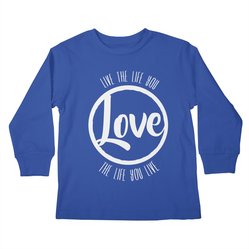 Love is Life Kids Longsleeve T-Shirt by donvagabond's Artist Shop