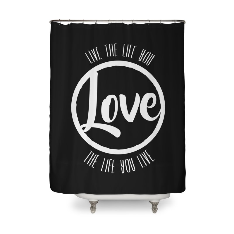 Love is Life Home Shower Curtain by donvagabond's Artist Shop