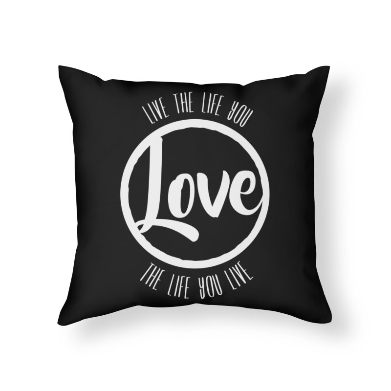 Love is Life Home Throw Pillow by donvagabond's Artist Shop