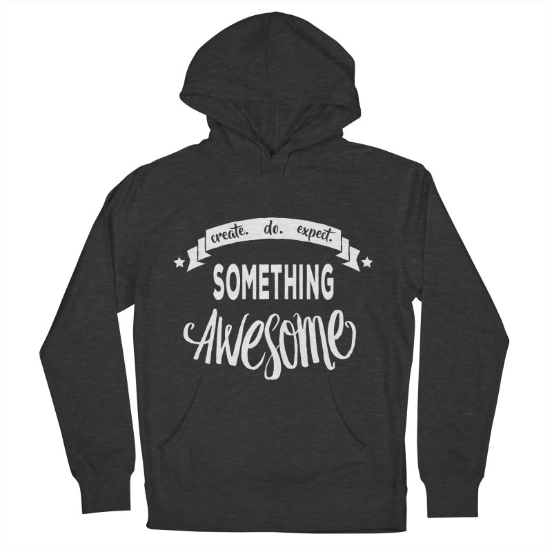 Something Awesome Women's French Terry Pullover Hoody by donvagabond's Artist Shop