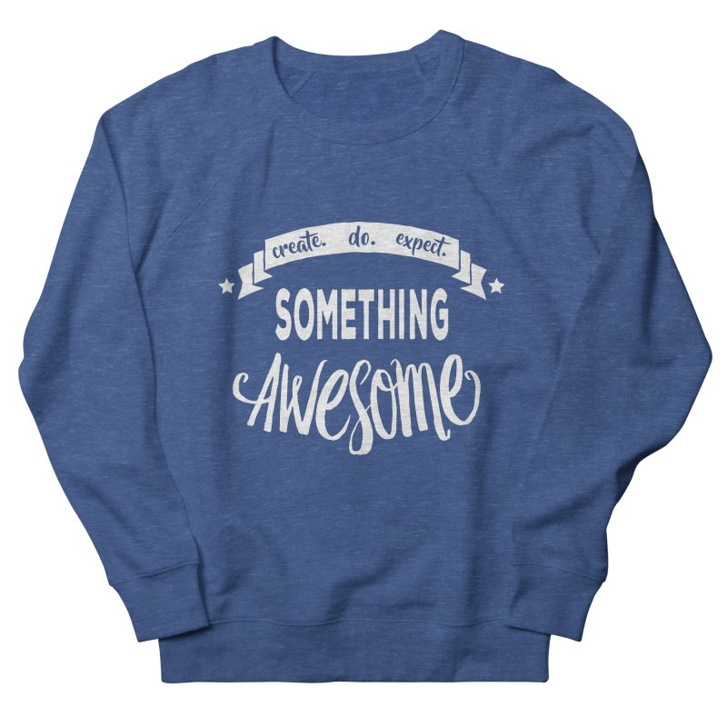 Something Awesome Women's French Terry Sweatshirt by Don Vagabond's Artist Shop