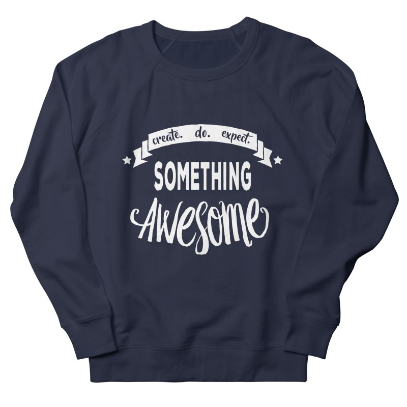 Something Awesome Women's French Terry Sweatshirt by donvagabond's Artist Shop