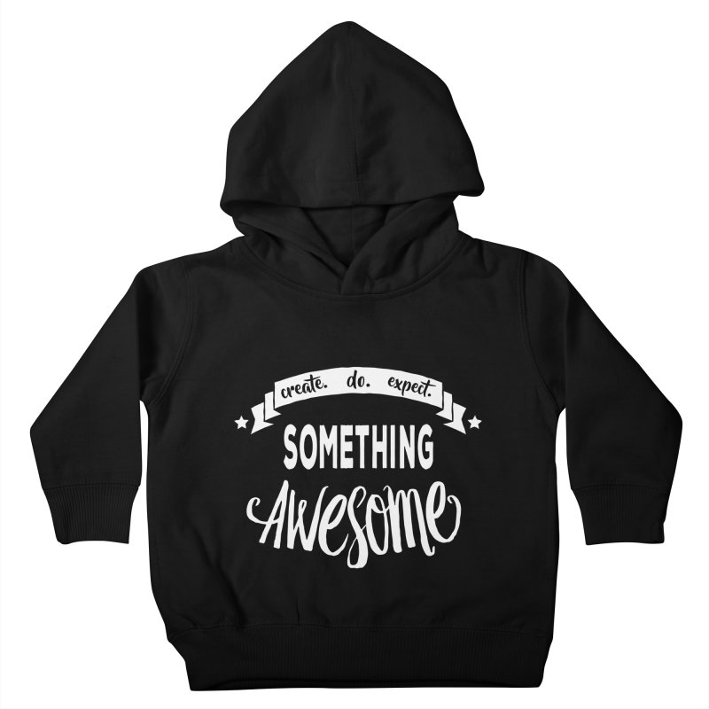 Something Awesome Kids Toddler Pullover Hoody by Don Vagabond's Artist Shop