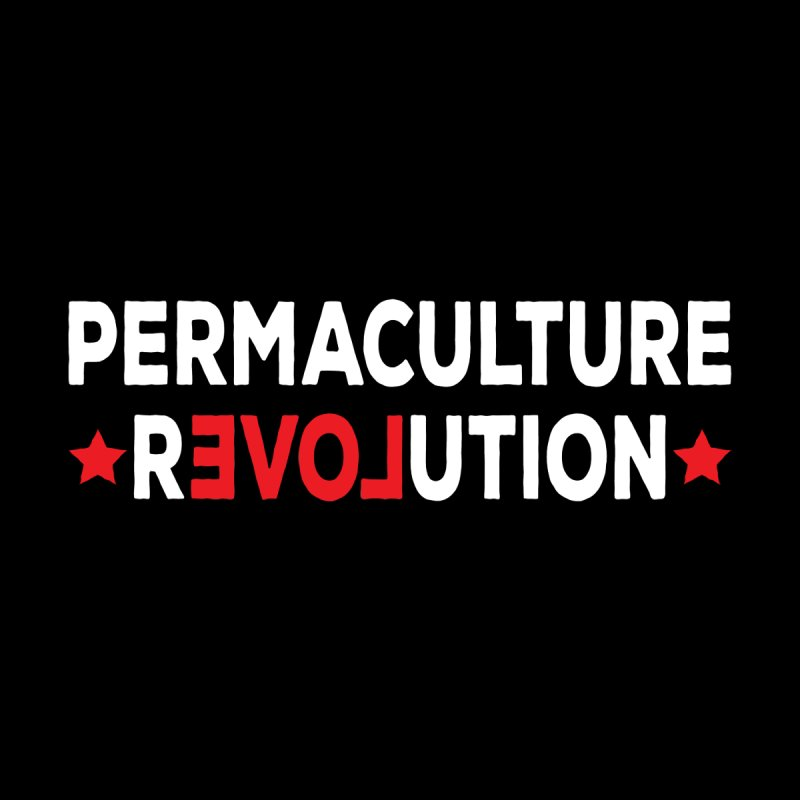 Permaculture Revolution (White) by donvagabond's Artist Shop
