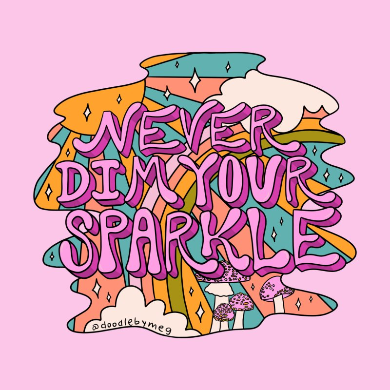 Never Dim Your Sparkle Men's T-Shirt by doodlebymeg's Artist Shop
