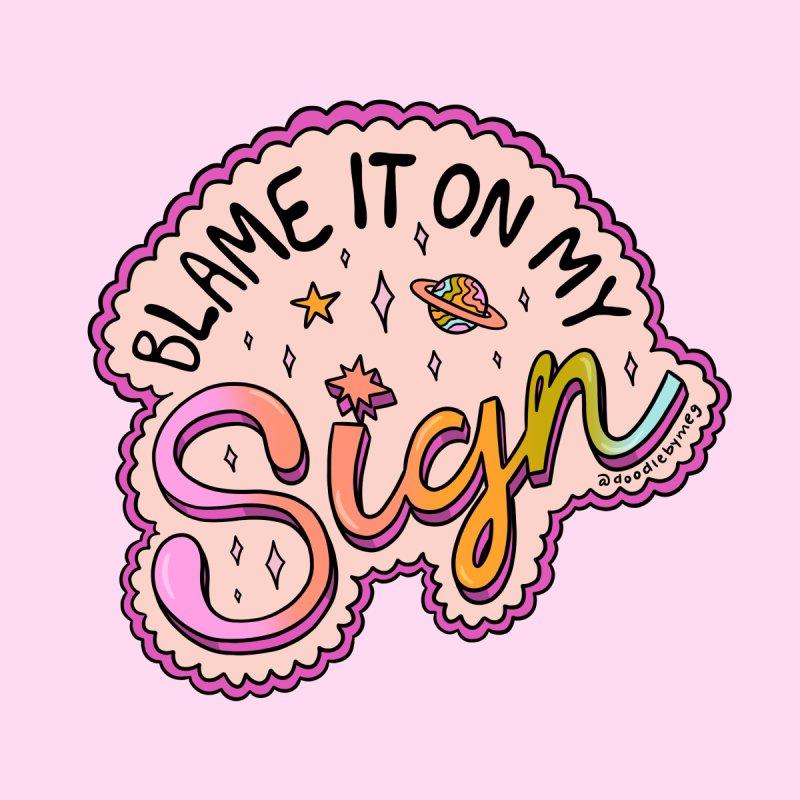 Blame It On My Sign Men's T-Shirt by doodlebymeg's Artist Shop