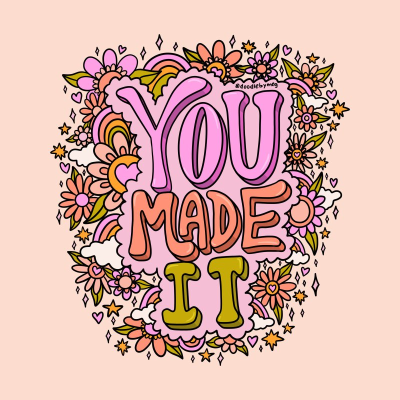 You Made It Men's T-Shirt by doodlebymeg's Artist Shop
