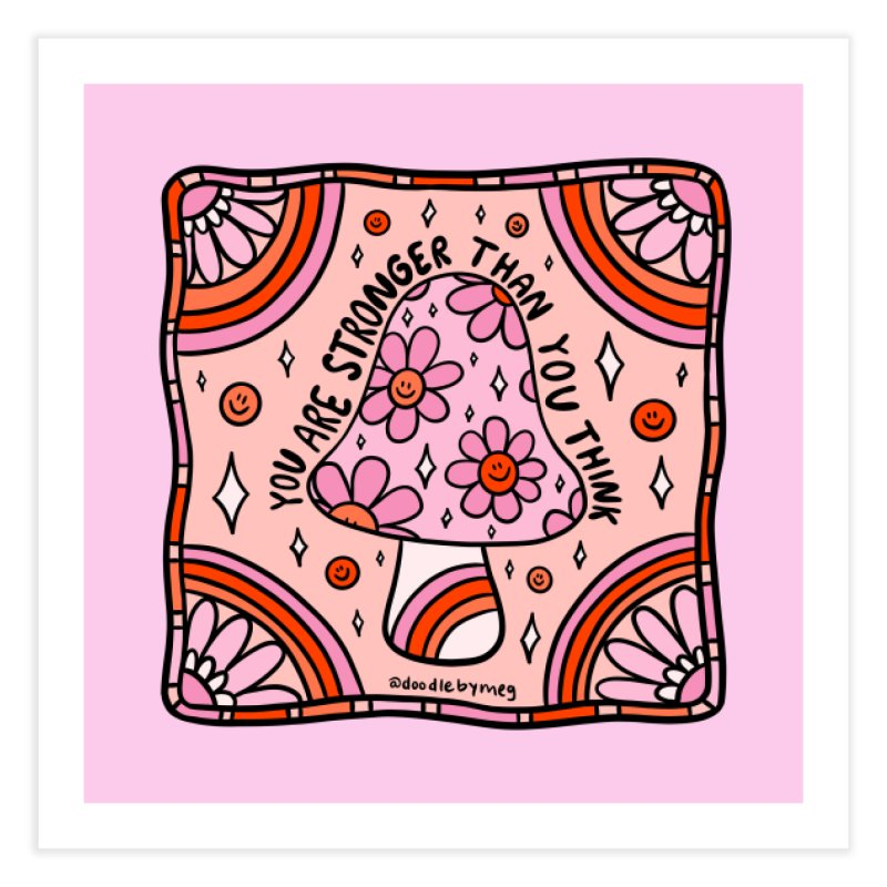 You Are Stronger Than You Think Home Fine Art Print by doodlebymeg's Artist Shop