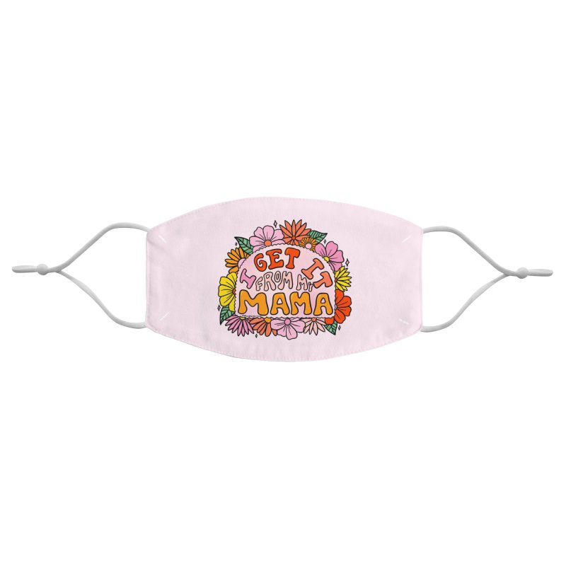 I Get It From My Mama Accessories Face Mask by doodlebymeg's Artist Shop