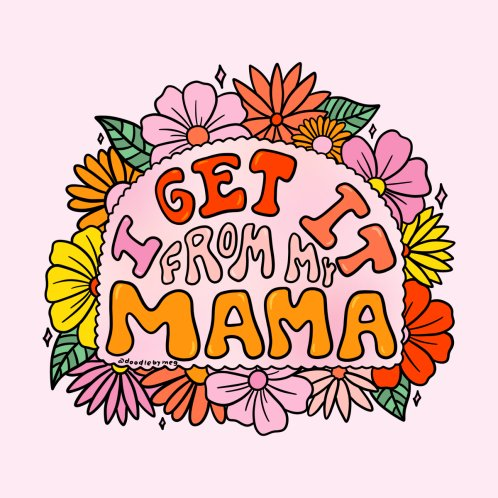 Design for I Get It From My Mama