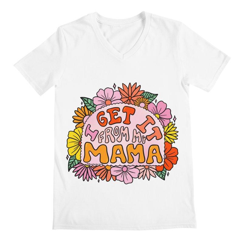 I Get It From My Mama Men's V-Neck by doodlebymeg's Artist Shop