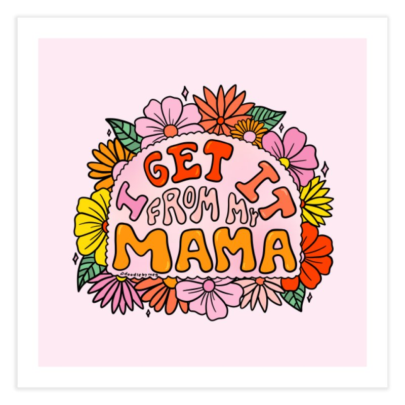 I Get It From My Mama Home Fine Art Print by doodlebymeg's Artist Shop