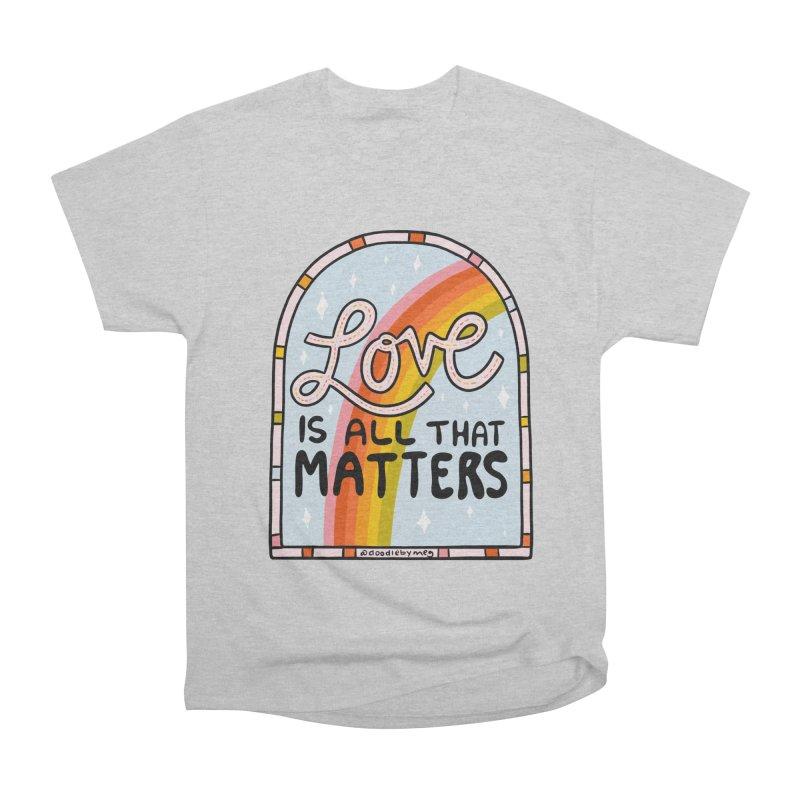 Love Is All That Matters Men's T-Shirt by doodlebymeg's Artist Shop