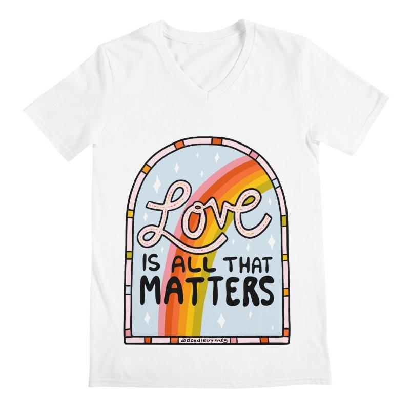 Love Is All That Matters Men's V-Neck by doodlebymeg's Artist Shop