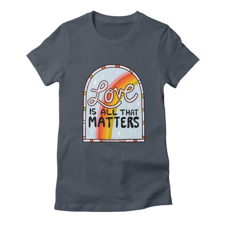 Love Is All That Matters Women's T-Shirt by doodlebymeg's Artist Shop