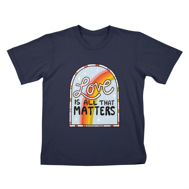 Love Is All That Matters Kids T-Shirt by doodlebymeg's Artist Shop