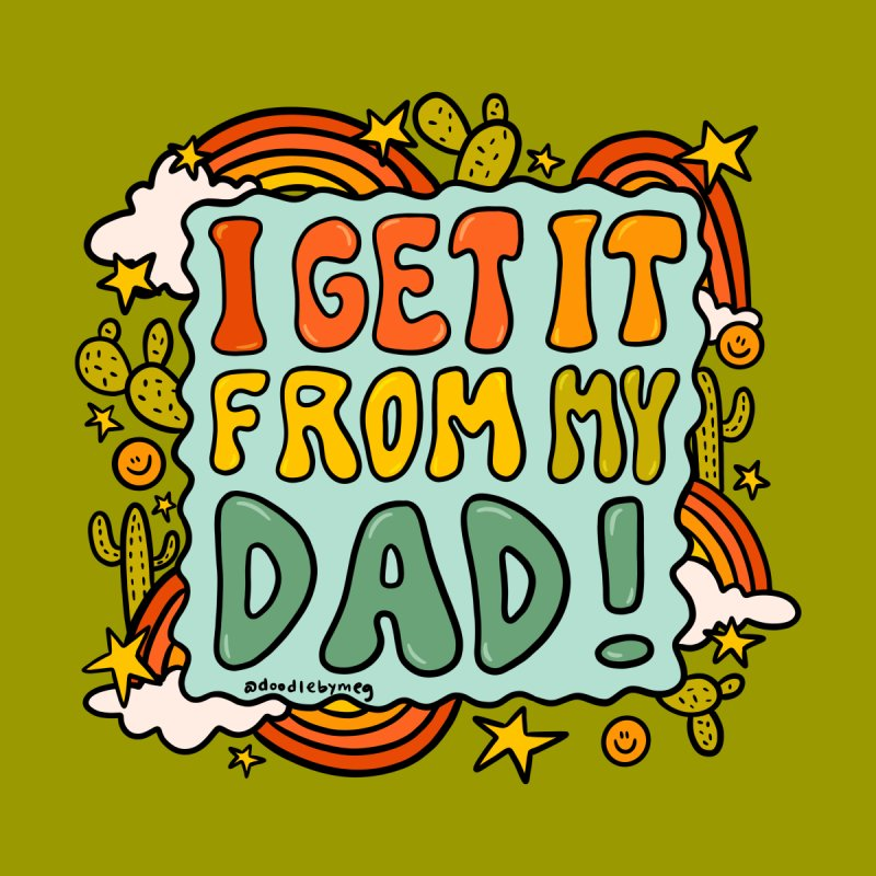I Get It From My Dad Men's T-Shirt by doodlebymeg's Artist Shop