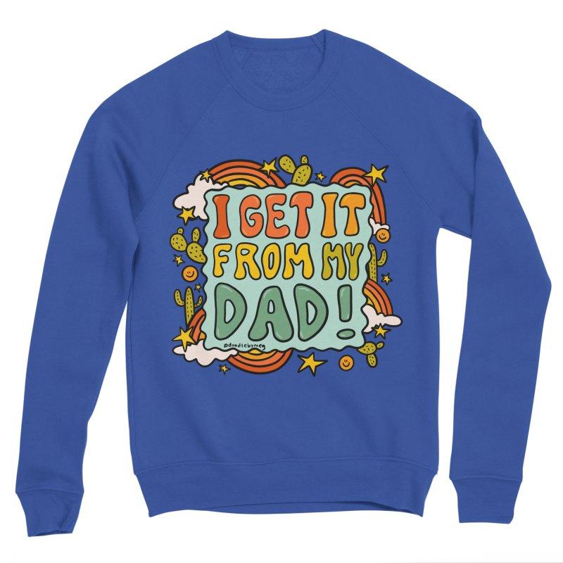I Get It From My Dad Men's Sweatshirt by doodlebymeg's Artist Shop