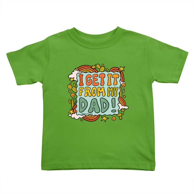 I Get It From My Dad Kids Toddler T-Shirt by doodlebymeg's Artist Shop