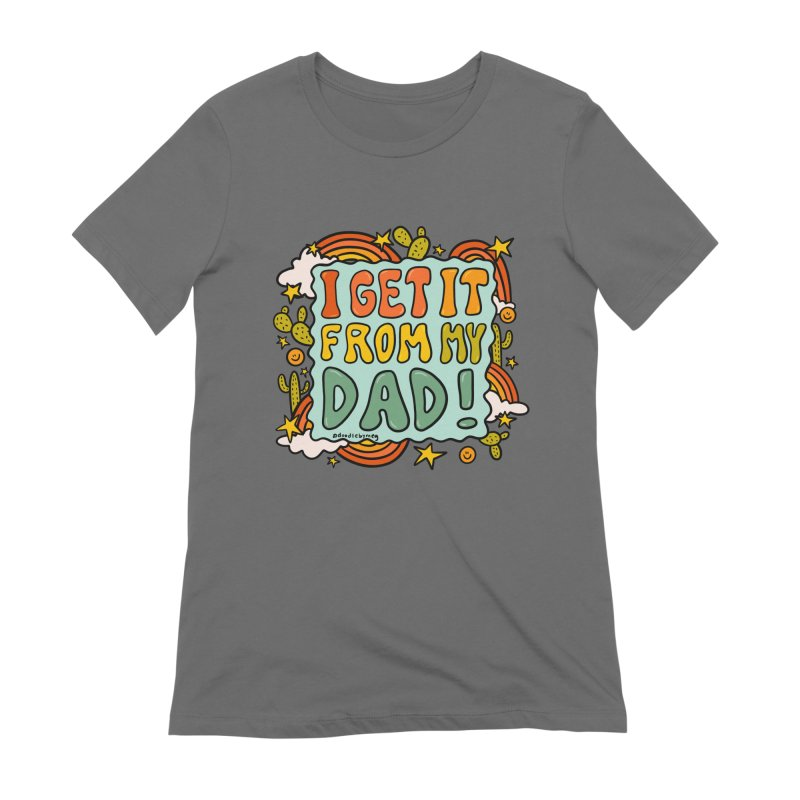 I Get It From My Dad Women's T-Shirt by doodlebymeg's Artist Shop
