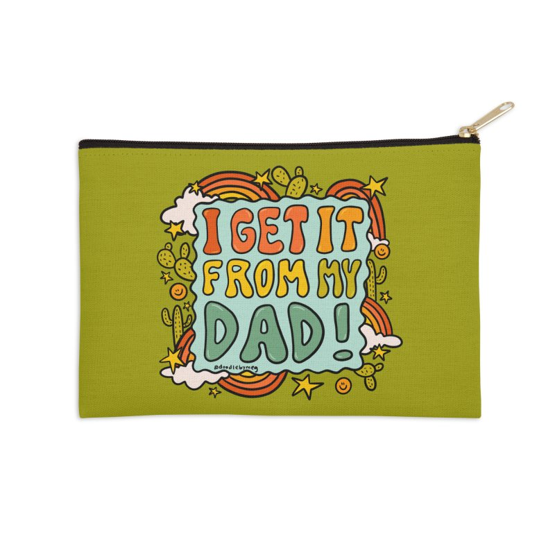 I Get It From My Dad Accessories Zip Pouch by doodlebymeg's Artist Shop
