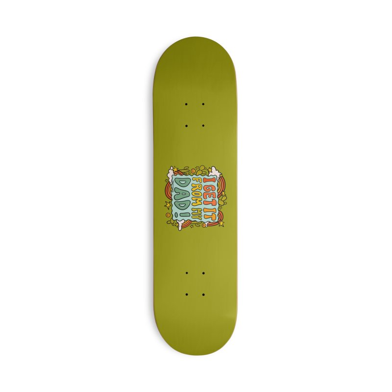 I Get It From My Dad Accessories Skateboard by doodlebymeg's Artist Shop