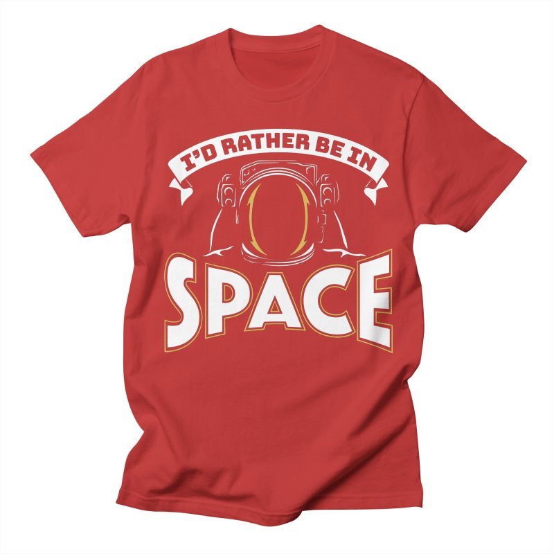 I'd Rather be in Space Women's Unisex T-Shirt by doodledojo's Artist Shop