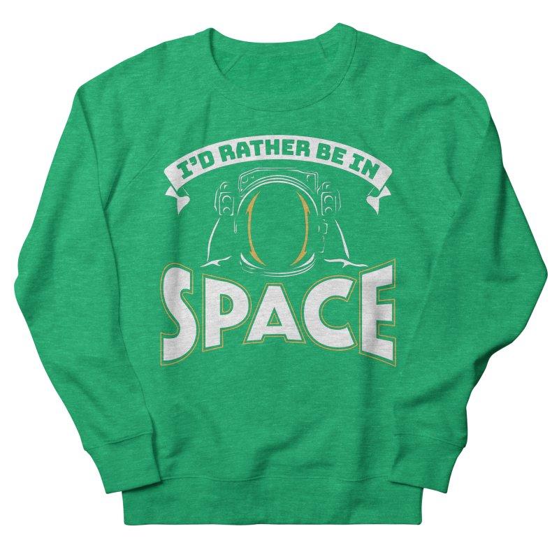 I'd Rather be in Space Women's Sweatshirt by doodledojo's Artist Shop