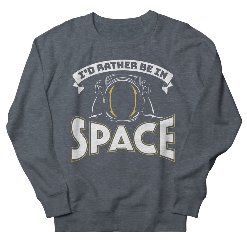 I'd Rather be in Space Women's Sweatshirt by doodledojo's Artist Shop