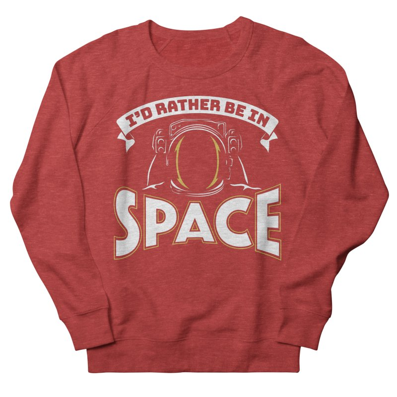 I'd Rather be in Space Men's Sweatshirt by doodledojo's Artist Shop