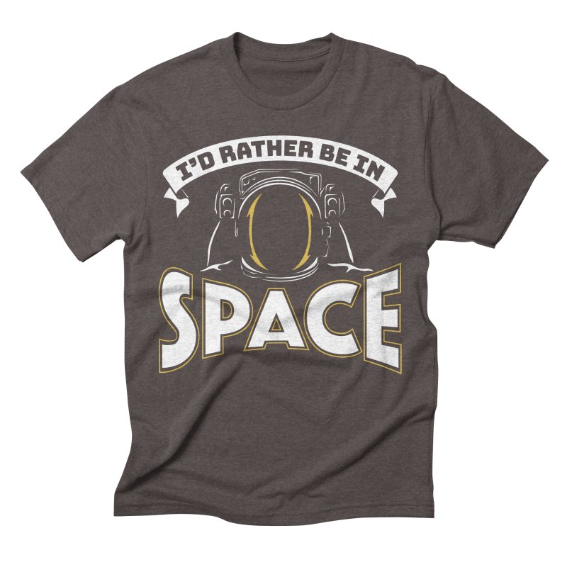 I'd Rather be in Space Men's Triblend T-Shirt by doodledojo's Artist Shop