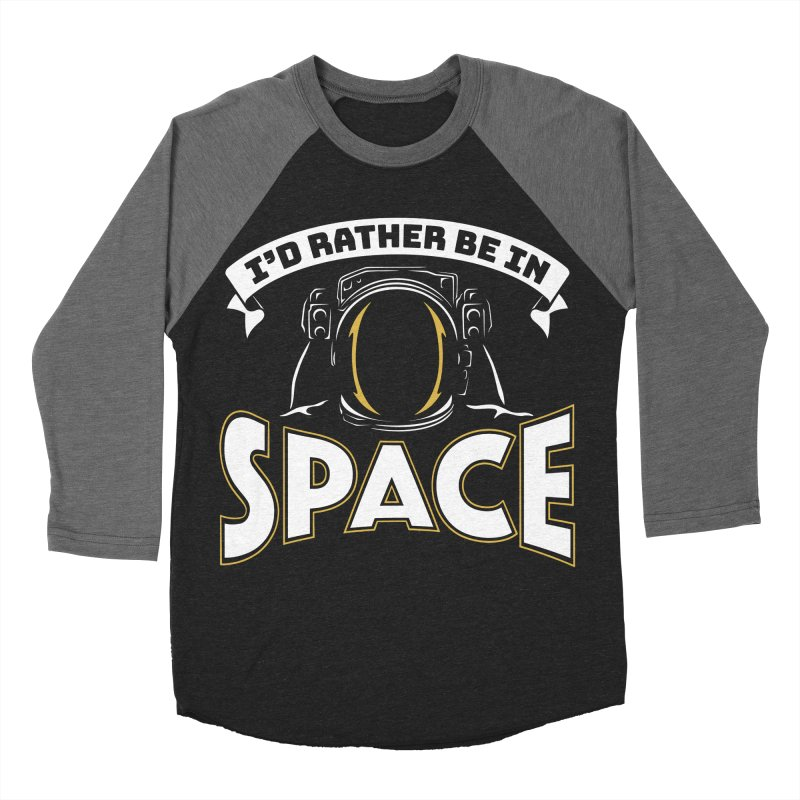 I'd Rather be in Space Women's Baseball Triblend T-Shirt by doodledojo's Artist Shop
