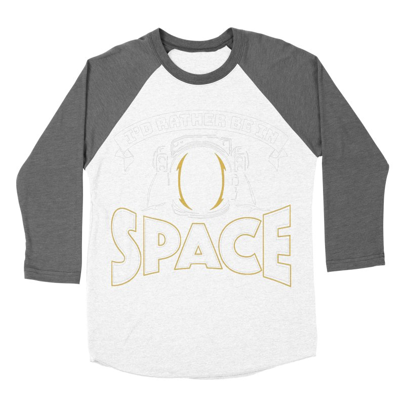 I'd Rather be in Space Men's Baseball Triblend T-Shirt by doodledojo's Artist Shop
