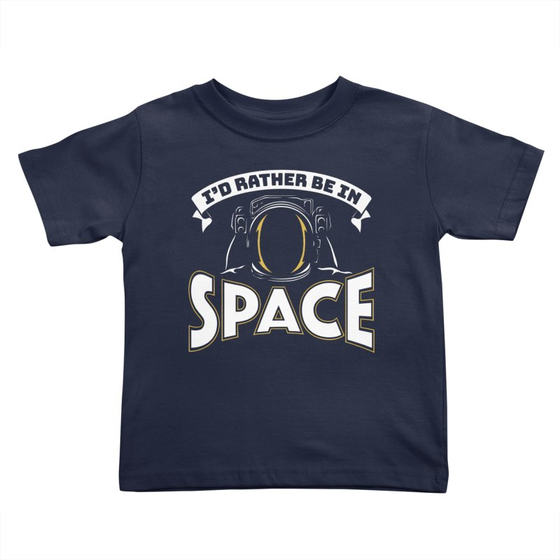 I'd Rather be in Space Kids Toddler T-Shirt by doodledojo's Artist Shop