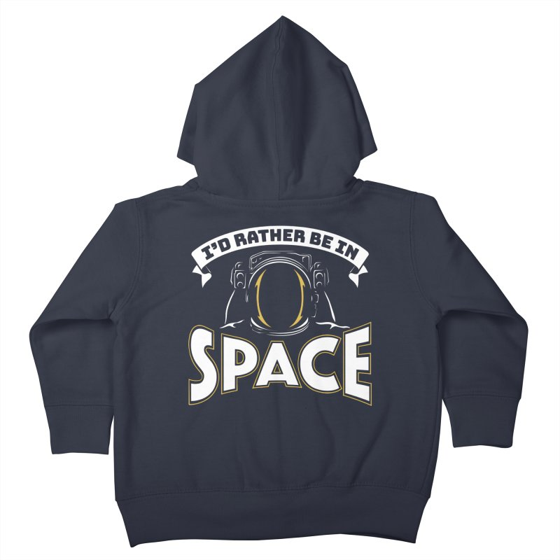 I'd Rather be in Space Kids Toddler Zip-Up Hoody by doodledojo's Artist Shop