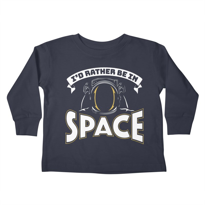 I'd Rather be in Space Kids Toddler Longsleeve T-Shirt by doodledojo's Artist Shop