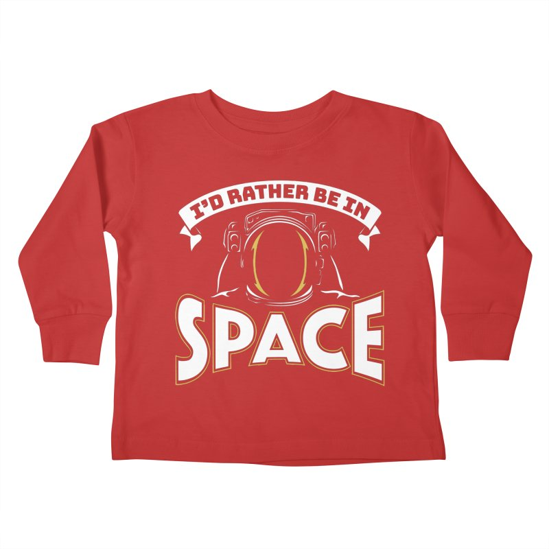 I'd Rather be in Space Kids Toddler Longsleeve T-Shirt by doodledojo's Artist Shop
