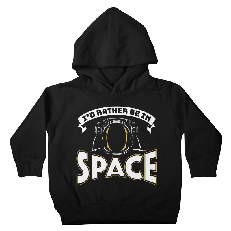 I'd Rather be in Space Kids Toddler Pullover Hoody by doodledojo's Artist Shop