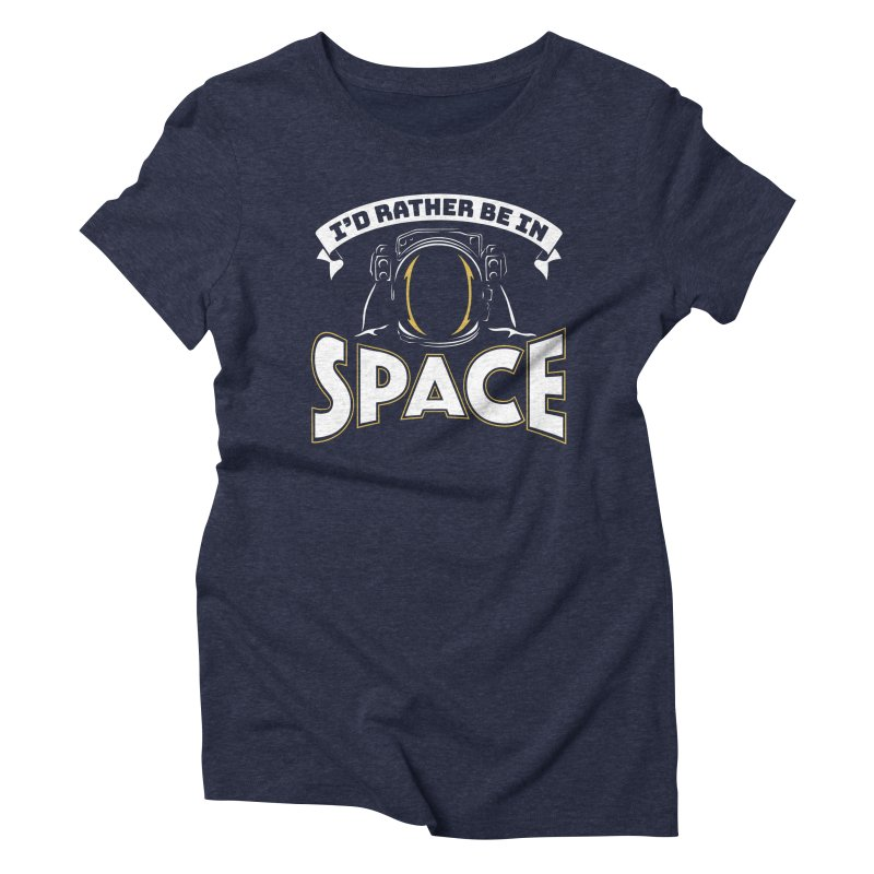 I'd Rather be in Space Women's Triblend T-Shirt by doodledojo's Artist Shop