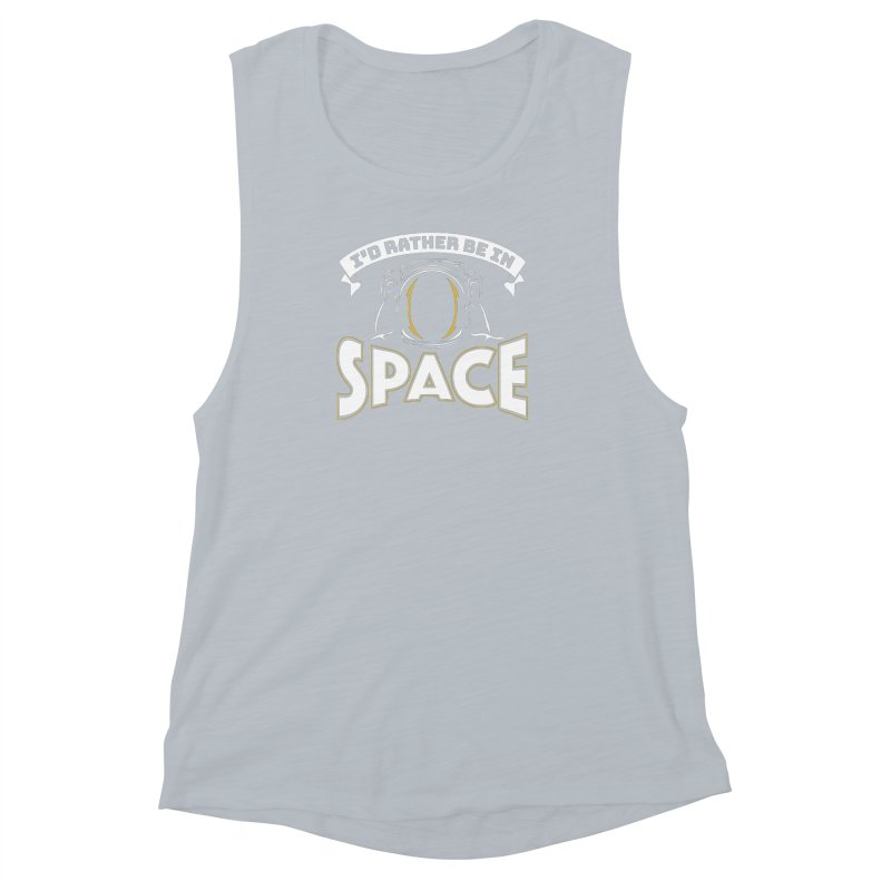 I'd Rather be in Space Women's Muscle Tank by doodledojo's Artist Shop