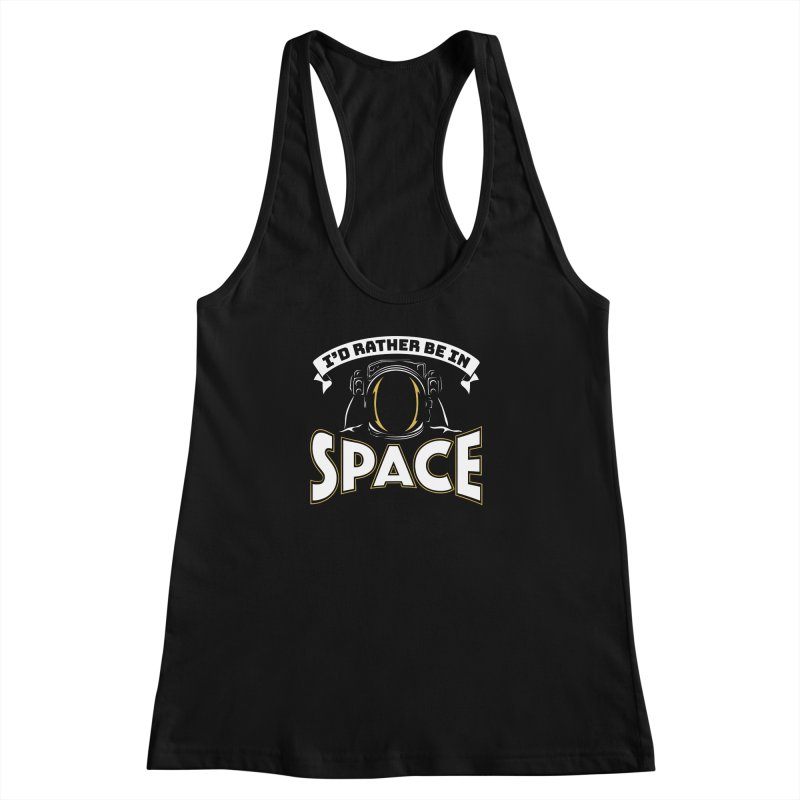 I'd Rather be in Space Women's Racerback Tank by doodledojo's Artist Shop