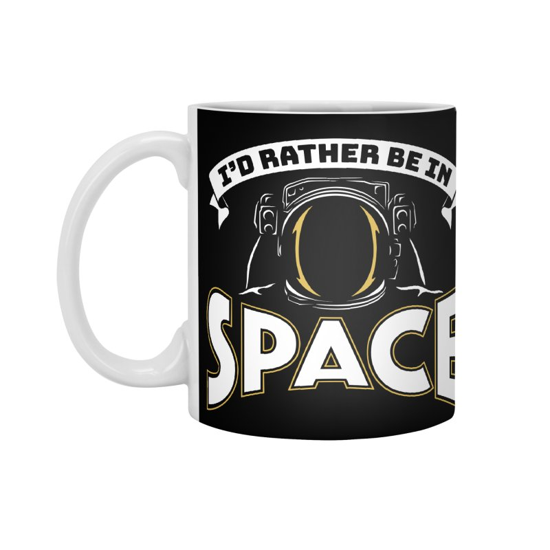 I'd Rather be in Space Accessories Mug by doodledojo's Artist Shop